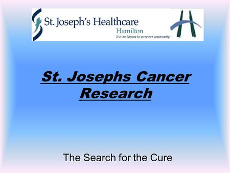 The Search for the Cure St. Josephs Cancer Research.