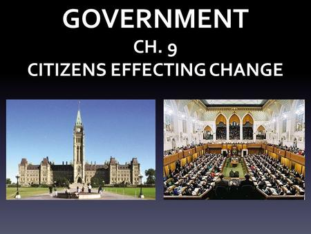 GOVERNMENT CH. 9 CITIZENS EFFECTING CHANGE. WHAT GOVT'S DO!!! DO!!!! 1. Decide how to use scarce resources. 2. Provide security from attack. 3. Make decisions.