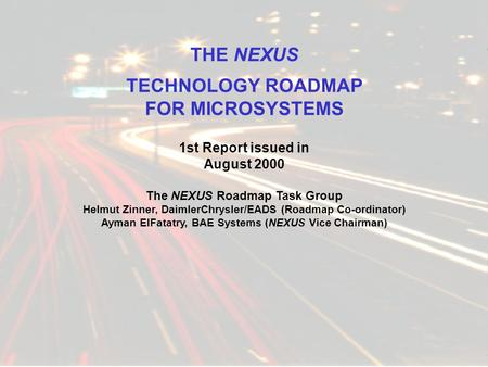 NEXUS ! Network of Excellence in Multifunctional Microsystems Funded by EC DG III THE NEXUS TECHNOLOGY ROADMAP FOR MICROSYSTEMS 1st Report issued in August.