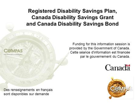 Registered Disability Savings Plan, Canada Disability Savings Grant and Canada Disability Savings Bond Funding for this information session is provided.