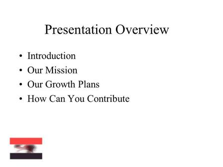 Presentation Overview Introduction Our Mission Our Growth Plans How Can You Contribute.