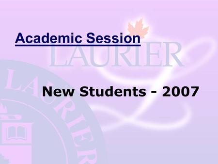 Academic Session New Students - 2007. About your program…