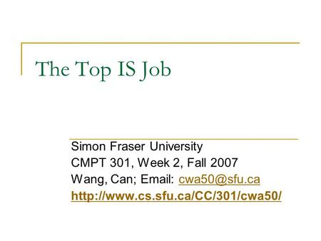 The Top IS Job Simon Fraser University CMPT 301, Week 2, Fall 2007 Wang, Can;