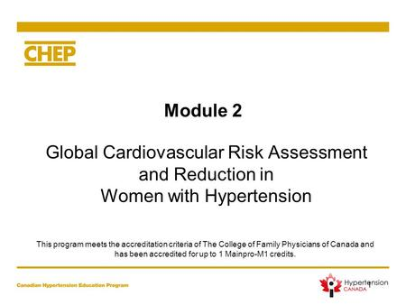 Module 2 Global Cardiovascular Risk Assessment and Reduction in Women with Hypertension 1 This program meets the accreditation criteria of The College.