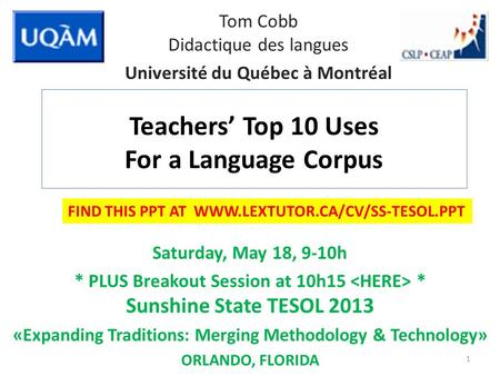 Teachers' Top 10 Uses For a Language Corpus Saturday, May 18, 9-10h * PLUS Breakout Session at 10h15 * Sunshine State TESOL 2013 «Expanding Traditions: