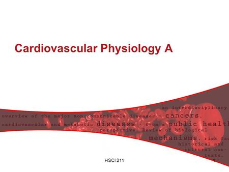 HSCI 2111 Cardiovascular Physiology A. HSCI 211 2 Objectives To learn the basic anatomy and physiology of the heart –Muscle/ pump To understand the mechanism.
