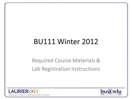 Inspiring Lives of Leadership and Purpose BU111 Winter 2012 Required Course Materials & Lab Registration Instructions.