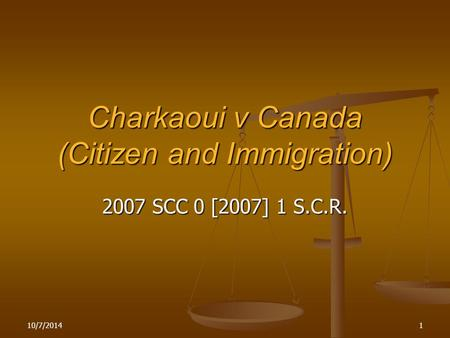 10/7/20141 Charkaoui v Canada (Citizen and Immigration) 2007 SCC 0 [2007] 1 S.C.R.