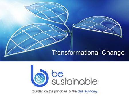 Transformational Change founded on the principles of the blue economy.