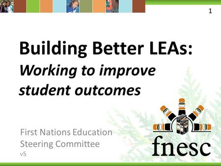 Building Better LEAs: Working to improve student outcomes First Nations Education Steering Committee v5 1.