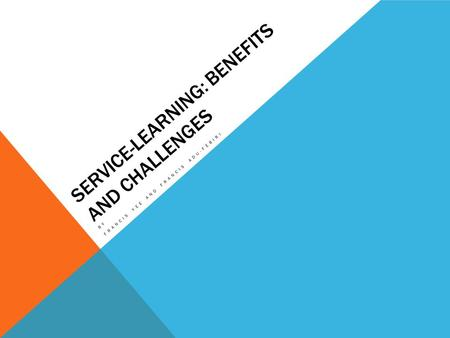 SERVICE-LEARNING: BENEFITS AND CHALLENGES BY FRANCIS YEE AND FRANCIS ADU-FEBIRI.