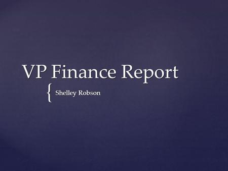{ VP Finance Report Shelley Robson. Budget Review Philanthropy Account Clubs King's Wheels Rink Gym Equipment Contents.