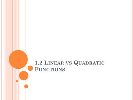 1.2 L INEAR VS Q UADRATIC F UNCTIONS. The degree of a function is the largest exponent of x in the equation. A linear function, such as y = 2x 1 -