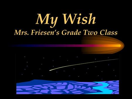 My Wish Mrs. Friesen's Grade Two Class My Wish I wish I had a motorcycle. Aaron.