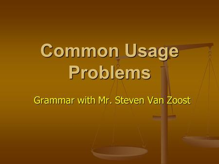 Common Usage Problems Grammar with Mr. Steven Van Zoost.