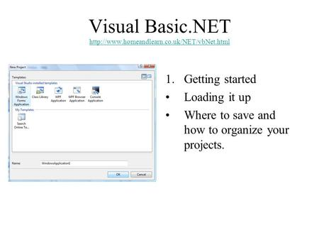 Visual Basic.NET   1.Getting started Loading it up Where to save.