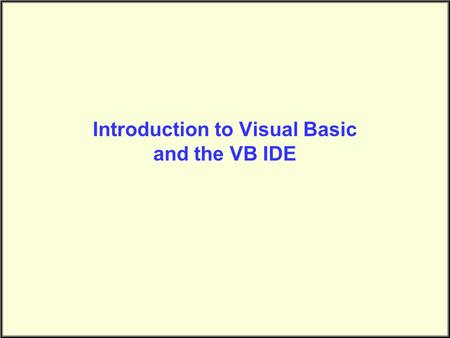 Introduction to Visual Basic and the VB IDE