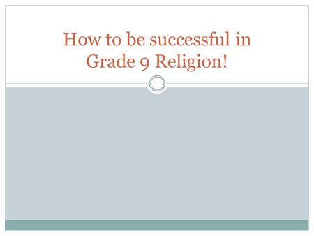 How to be successful in Grade 9 Religion!. FREEDOM = CHOICE = RESPONSIBILITY.
