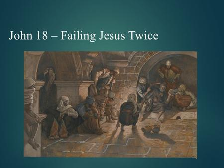 John 18 – Failing Jesus Twice. John 18:10 – Then Simon Peter, who had a sword, drew it and struck the high priest's servant, cutting off his right ear.