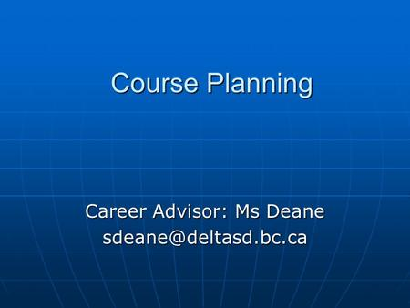 Course Planning Career Advisor: Ms Deane