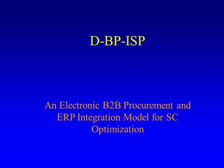 D-BP-ISP An Electronic B2B Procurement and ERP Integration Model for SC Optimization.