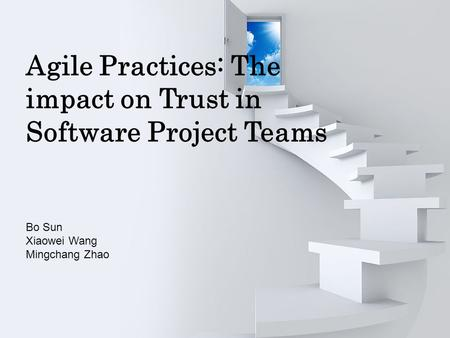Agile Practices: The impact on Trust in Software Project Teams Bo Sun Xiaowei Wang Mingchang Zhao.