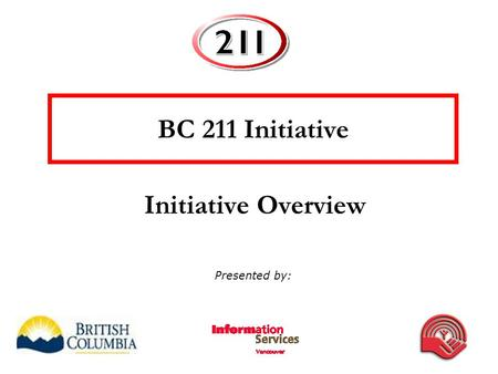 Initiative Overview BC 211 Initiative Presented by: