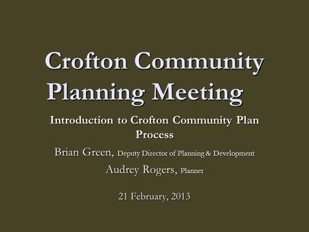 Crofton Community Planning Meeting Introduction to Crofton Community Plan Process Brian Green, Deputy Director of Planning & Development Audrey Rogers,