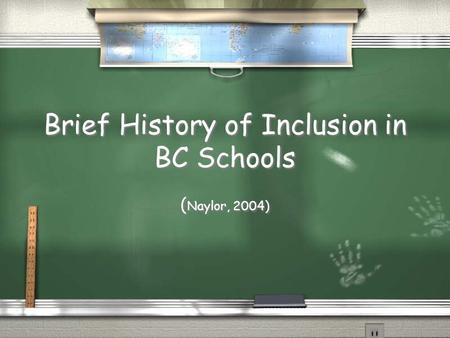 Brief History of Inclusion in BC Schools ( Naylor, 2004)