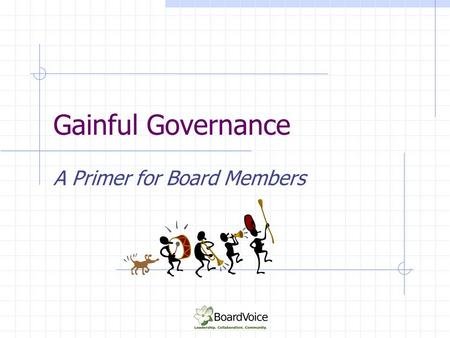 Gainful Governance A Primer for Board Members. 2 Objectives At the end of the workshop you will know: The role, tasks & functions of a board Your role.