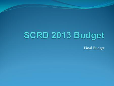 Final Budget. Overview Regional District Overview Legislation What Does the SCRD Do? The Regional District Budget Budget Overview & Process Budget Numbers.