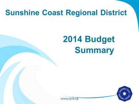 Www.scrd.ca Sunshine Coast Regional District 2014 Budget Summary.