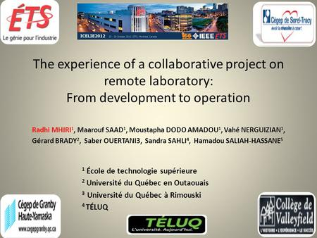 The experience of a collaborative project on remote laboratory: From development to operation Radhi MHIRI 1, Maarouf SAAD 1, Moustapha DODO AMADOU 1, Vahé.