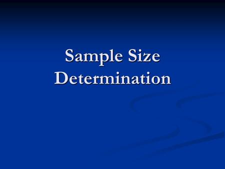 Sample Size Determination. Introduction Integral part of vast majority of quantitative studies Integral part of vast majority of quantitative studies.