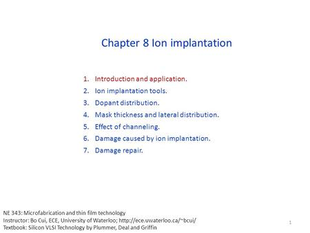 1.Introduction and application. 2.Ion implantation tools. 3.Dopant distribution. 4.Mask thickness and lateral distribution. 5.Effect of channeling. 6.Damage.