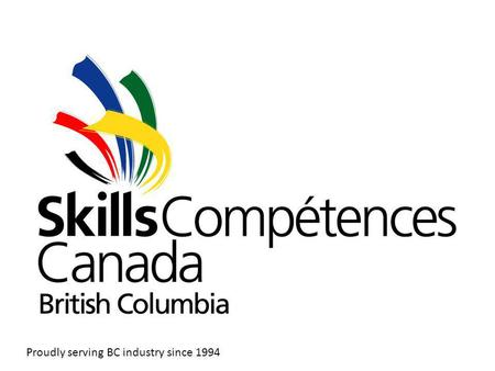 Proudly serving BC industry since 1994. Discover SkillsBC For the past 20 years SkillsBC has worked with industry, government and educators to provide.
