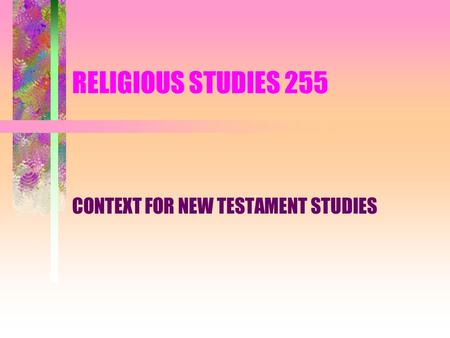 RELIGIOUS STUDIES 255 CONTEXT FOR NEW TESTAMENT STUDIES.