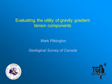 Evaluating the utility of gravity gradient tensor components Mark Pilkington Geological Survey of Canada.