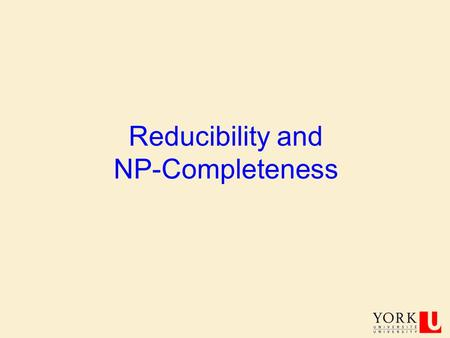 Reducibility and NP-Completeness COSC 3101B, PROF. J. ELDER 2 Computational Complexity Theory Computational Complexity Theory is the study of how much.