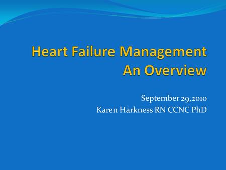 September 29,2010 Karen Harkness RN CCNC PhD. Definition Not a clinical diagnosis Heart failure is a complex syndrome in which abnormal heart function.
