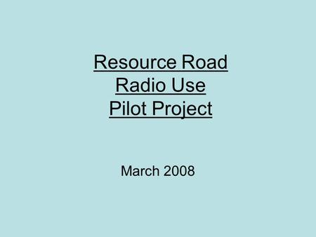 Resource Road Radio Use Pilot Project March 2008.