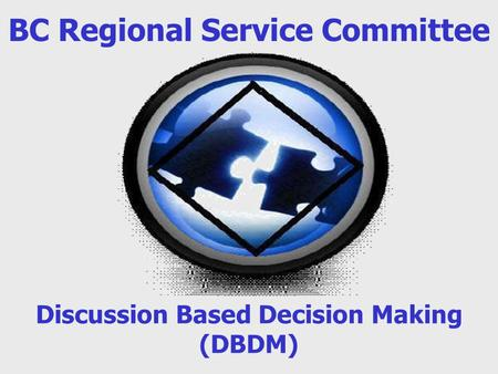 BC Regional Service Committee Discussion Based Decision Making (DBDM)