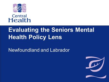 Evaluating the Seniors Mental Health Policy Lens Newfoundland and Labrador.