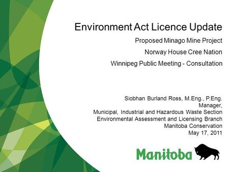 Environment Act Licence Update Proposed Minago Mine Project Norway House Cree Nation Winnipeg Public Meeting - Consultation Siobhan Burland Ross, M.Eng.,