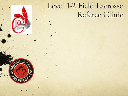 Level 1-2 Field Lacrosse Referee Clinic. Module #1a Provincial Administration.