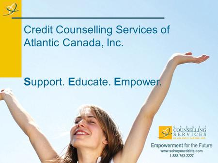 Credit Counselling Services of Atlantic Canada, Inc. Support. Educate. Empower.