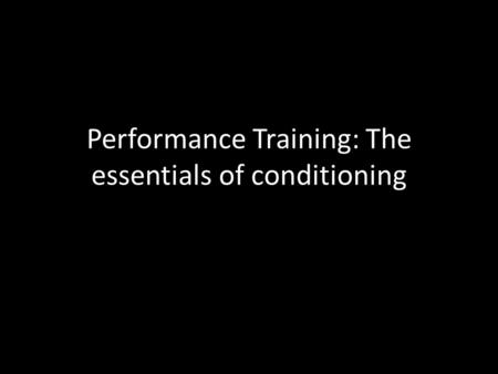 Performance Training: The essentials of conditioning.