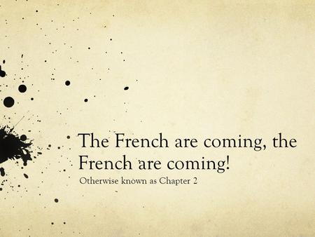 The French are coming, the French are coming! Otherwise known as Chapter 2.
