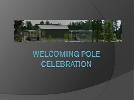 Welcoming Poles  poles served many purposes in First Nations culture  the images on a pole tell a story  Welcoming poles were used to introduce a nation.