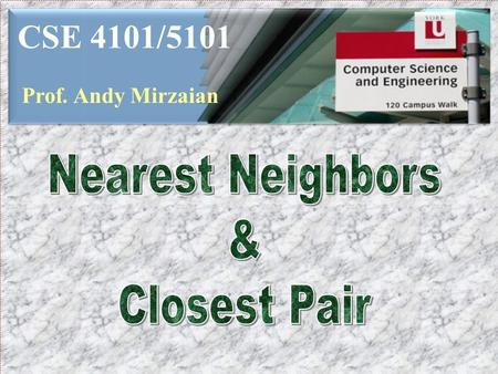 CSE 4101/5101 Prof. Andy Mirzaian. References: Lecture Note 8 [LN8]LN8 [CLRS] chapter 33 Lecture Note 8 [LN8]LN8 [CLRS] chapter 33 Applications:  Proximity.